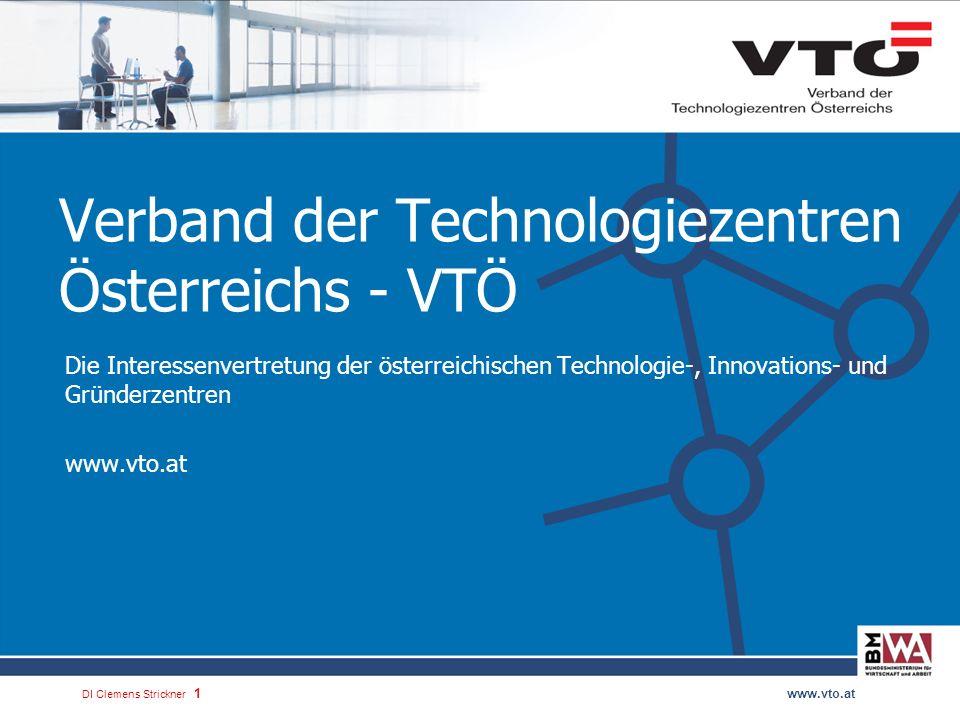 DI Clemens Strickner.1www.vto.at Verband der Technologiezentren Österreichs - VTÖ Die Interessenvertretung der österreichischen Technologie-, Innovations- und Gründerzentren www.vto.at