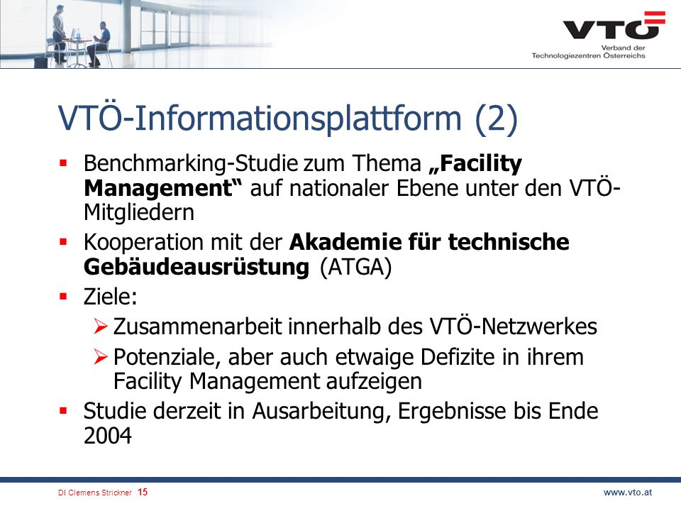 DI Clemens Strickner.15www.vto.at VTÖ-Informationsplattform (2) Benchmarking-Studie zum Thema Facility Management auf nationaler Ebene unter den VTÖ-