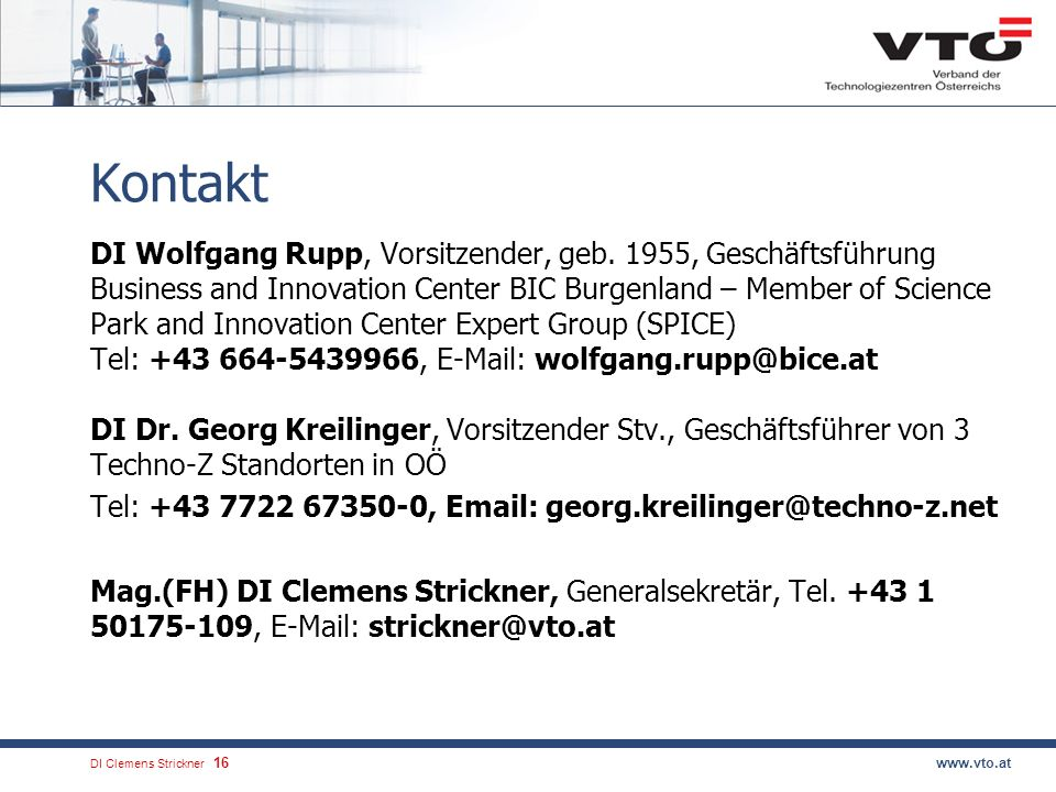 DI Clemens Strickner.16www.vto.at Kontakt DI Wolfgang Rupp, Vorsitzender, geb. 1955, Geschäftsführung Business and Innovation Center BIC Burgenland –