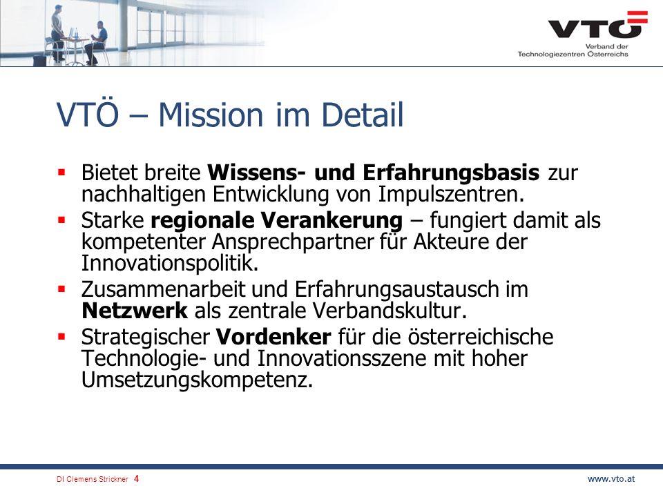DI Clemens Strickner.4www.vto.at VTÖ – Mission im Detail Bietet breite Wissens- und Erfahrungsbasis zur nachhaltigen Entwicklung von Impulszentren. St