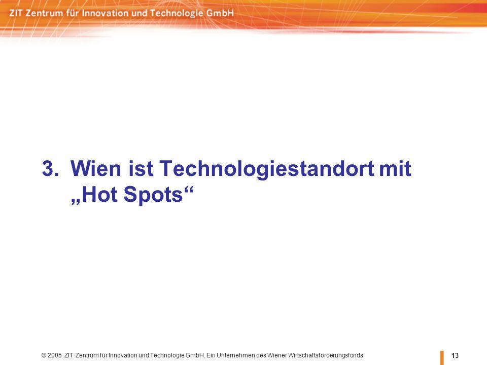 © 2005 ZIT Zentrum für Innovation und Technologie GmbH. Ein Unternehmen des Wiener Wirtschaftsförderungsfonds. 13 3.Wien ist Technologiestandort mit H