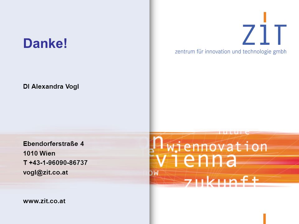 Danke! DI Alexandra Vogl Ebendorferstraße 4 1010 Wien T +43-1-96090-86737 vogl@zit.co.at www.zit.co.at