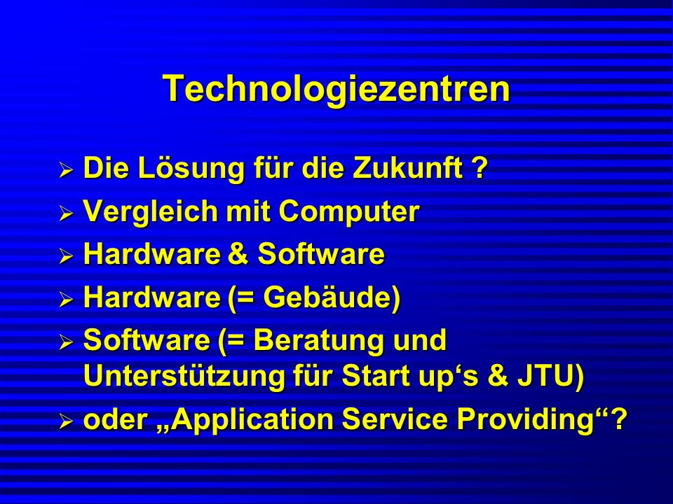 Technologiezentren Die Lösung für die Zukunft ? Die Lösung für die Zukunft ? Vergleich mit Computer Vergleich mit Computer Hardware & Software Hardwar