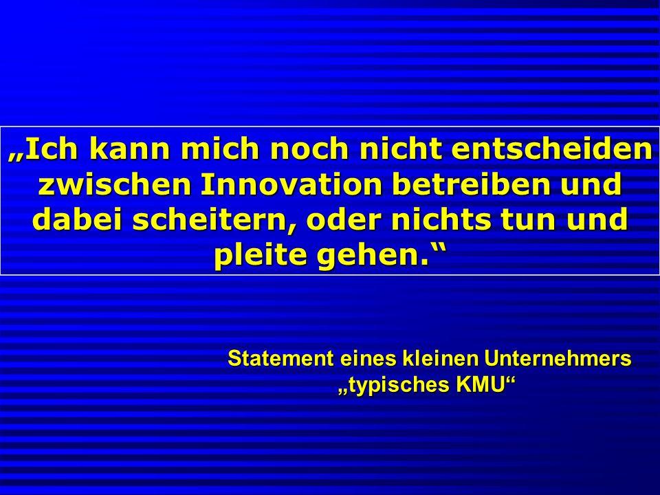 Ich kann mich noch nicht entscheiden zwischen Innovation betreiben und dabei scheitern, oder nichts tun und pleite gehen. Statement eines kleinen Unte