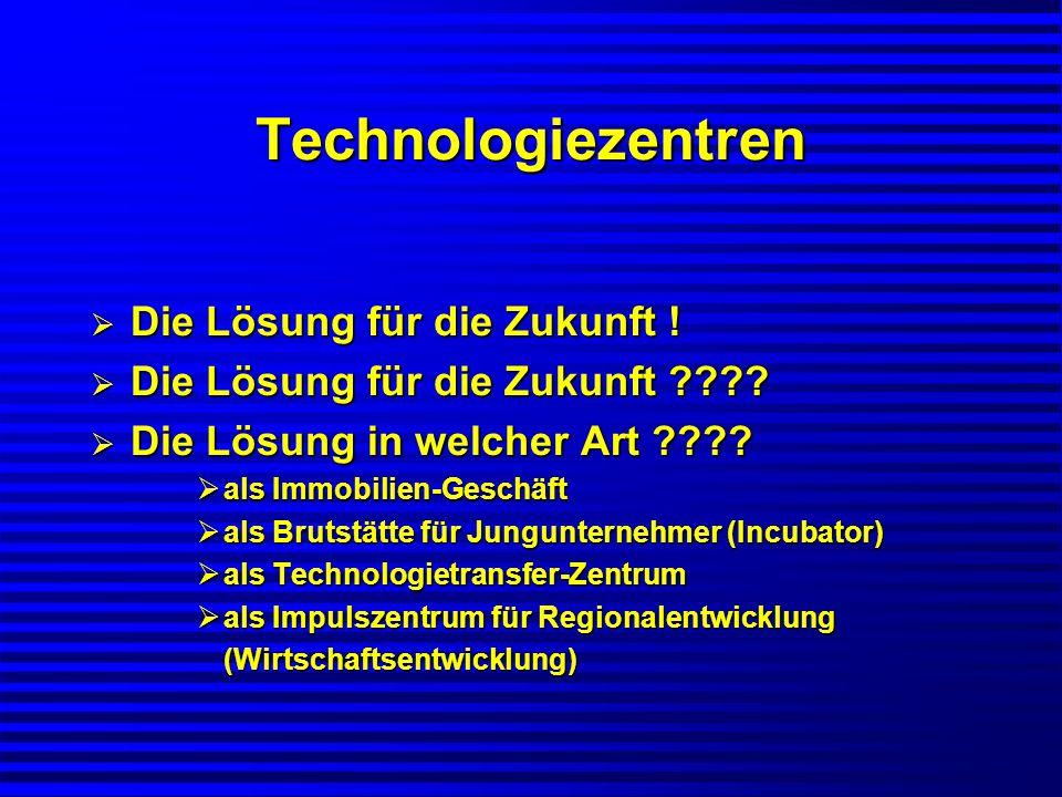 Technologiezentren Die Lösung für die Zukunft ! Die Lösung für die Zukunft ! Die Lösung für die Zukunft ???? Die Lösung für die Zukunft ???? Die Lösun