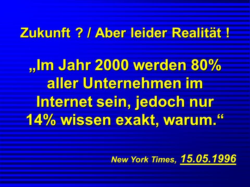 Zukunft ? / Aber leider Realität ! Im Jahr 2000 werden 80% aller Unternehmen im Internet sein, jedoch nur 14% wissen exakt, warum. New York Times, 15.