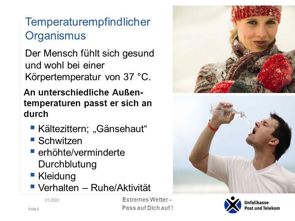 Extremes Wetter – Pass auf Dich auf ! Folie 2 01/2009 An unterschiedliche Außen- temperaturen passt er sich an durch Kältezittern; Gänsehaut Schwitzen