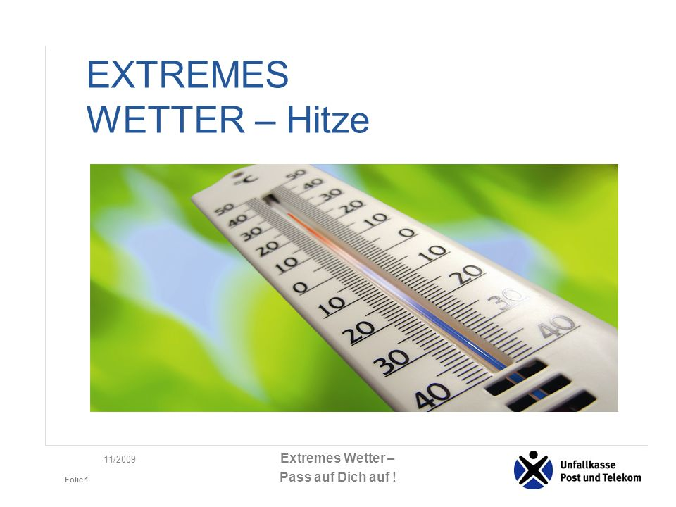 Extremes Wetter – Pass auf Dich auf ! Folie 1 11/2009 EXTREMES WETTER – Hitze