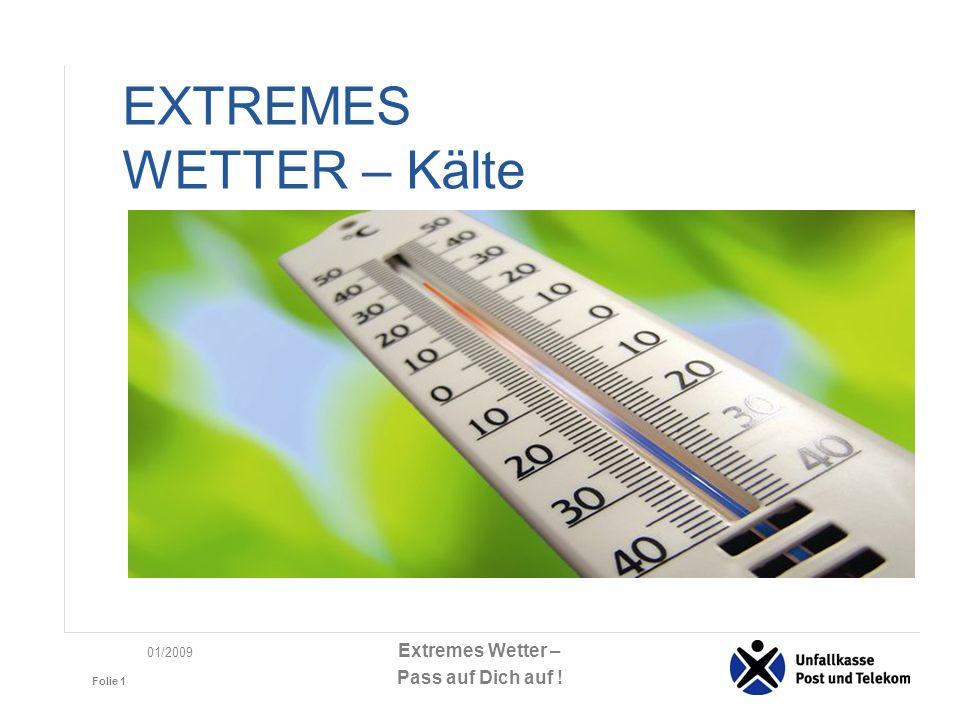 Extremes Wetter – Pass auf Dich auf ! Folie 1 01/2009 EXTREMES WETTER – Kälte