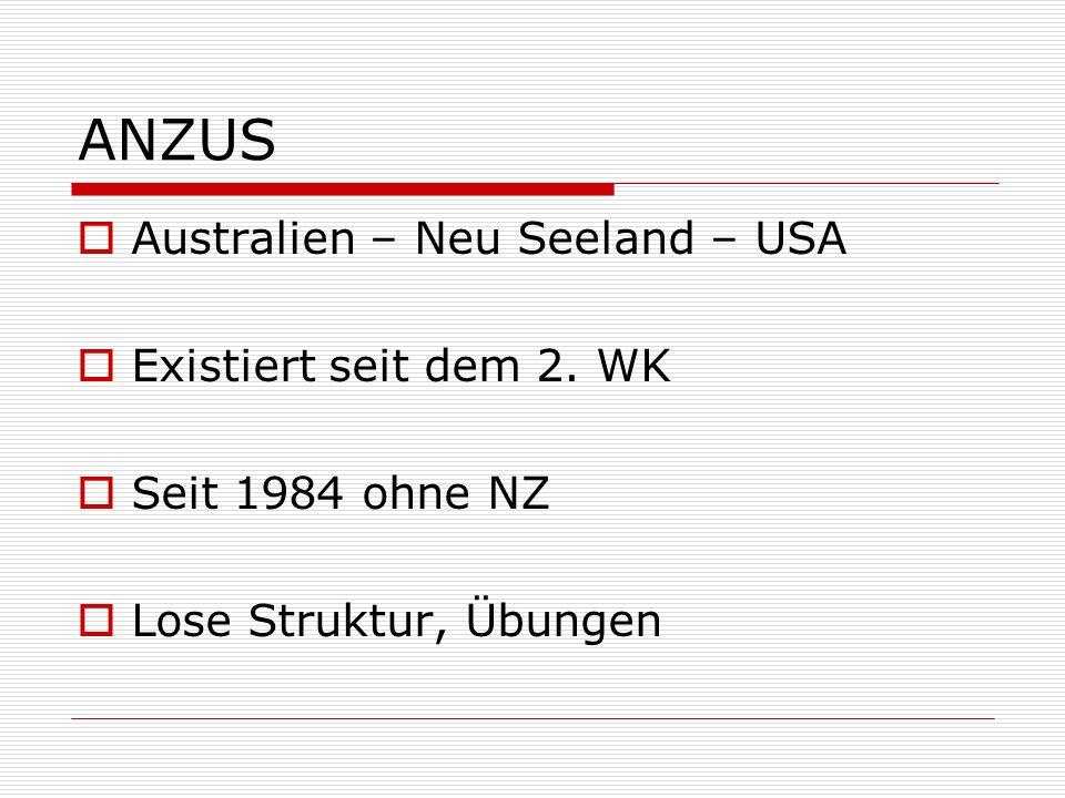 ANZUS Australien – Neu Seeland – USA Existiert seit dem 2. WK Seit 1984 ohne NZ Lose Struktur, Übungen