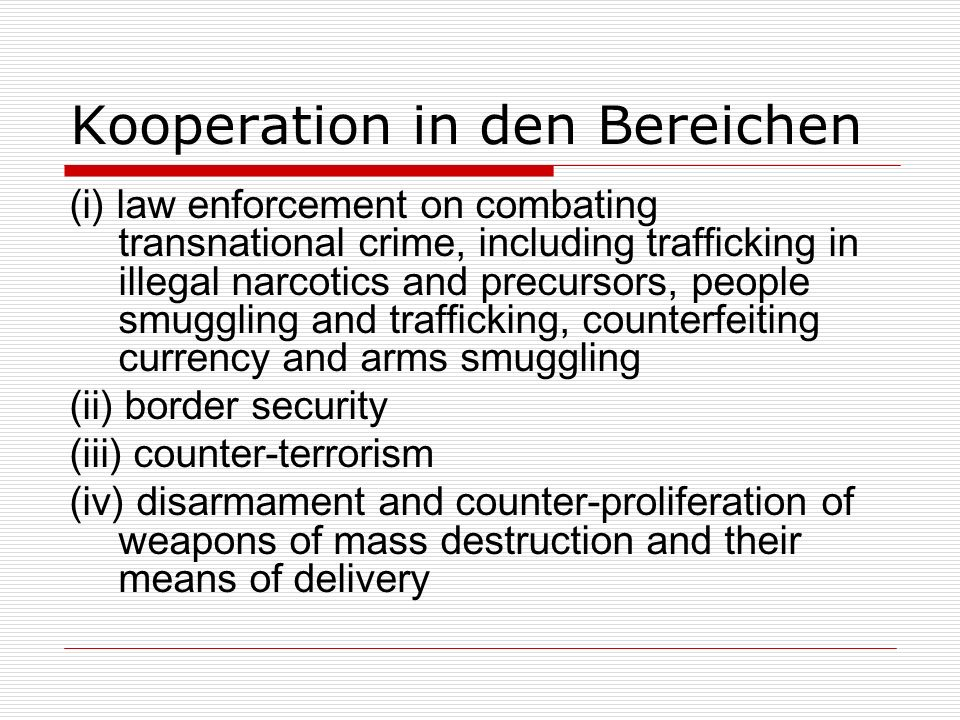 Kooperation in den Bereichen (i) law enforcement on combating transnational crime, including trafficking in illegal narcotics and precursors, people s