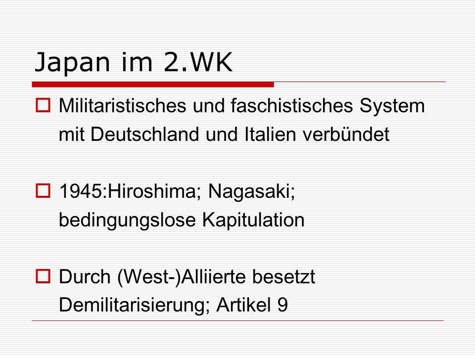 Japan im 2.WK Militaristisches und faschistisches System mit Deutschland und Italien verbündet 1945:Hiroshima; Nagasaki; bedingungslose Kapitulation D