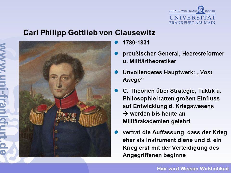 Hier wird Wissen Wirklichkeit Carl Philipp Gottlieb von Clausewitz 1780-1831 preußischer General, Heeresreformer u. Militärtheoretiker Unvollendetes H