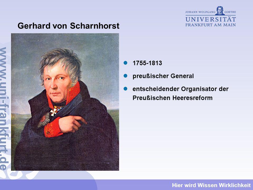 Hier wird Wissen Wirklichkeit Gerhard von Scharnhorst 1755-1813 preußischer General entscheidender Organisator der Preußischen Heeresreform