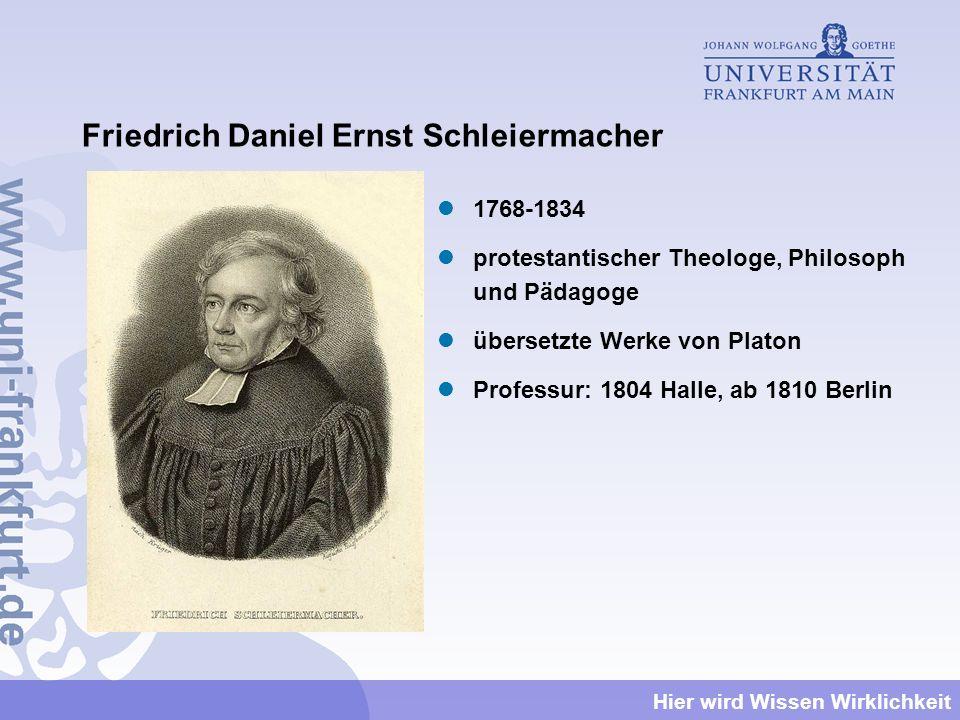 Hier wird Wissen Wirklichkeit Friedrich Daniel Ernst Schleiermacher 1768-1834 protestantischer Theologe, Philosoph und Pädagoge übersetzte Werke von P