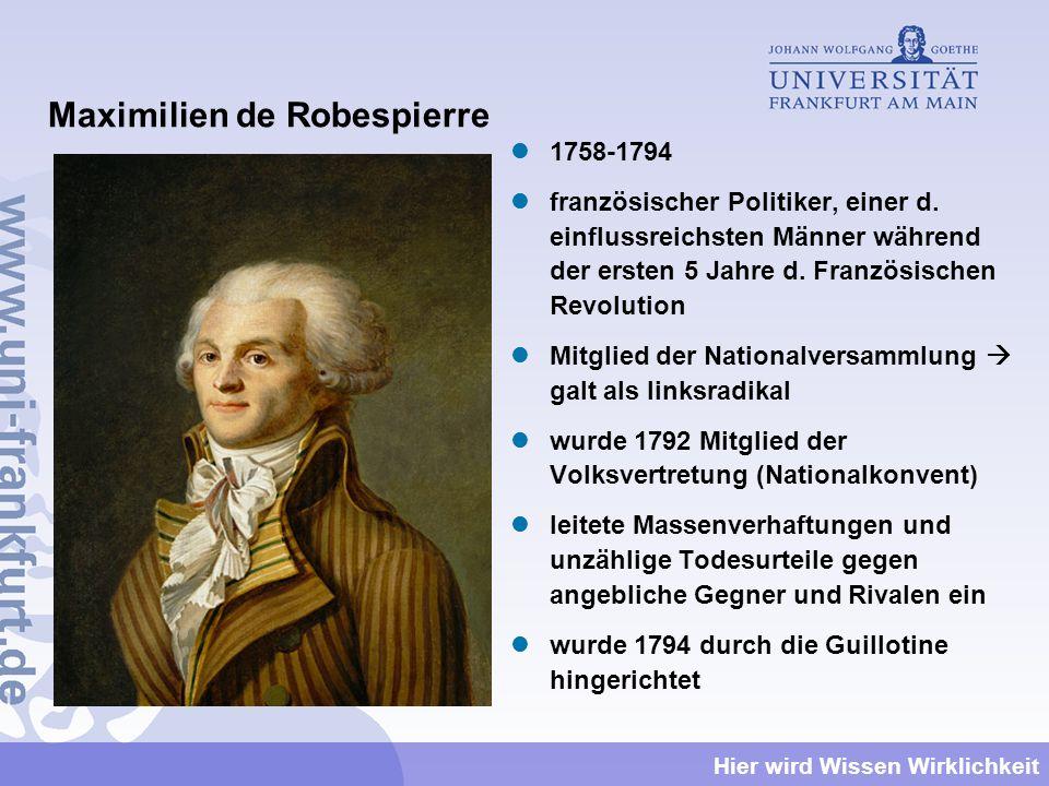 Hier wird Wissen Wirklichkeit Maximilien de Robespierre 1758-1794 französischer Politiker, einer d. einflussreichsten Männer während der ersten 5 Jahr