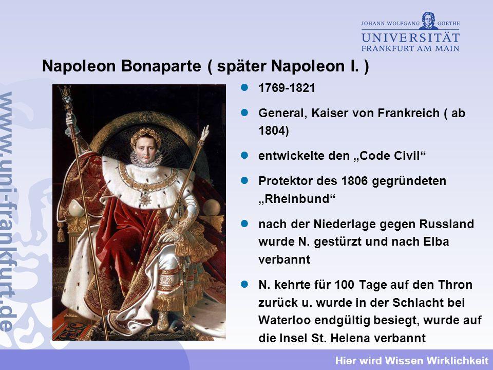 Hier wird Wissen Wirklichkeit Napoleon Bonaparte ( später Napoleon I. ) 1769-1821 General, Kaiser von Frankreich ( ab 1804) entwickelte den Code Civil