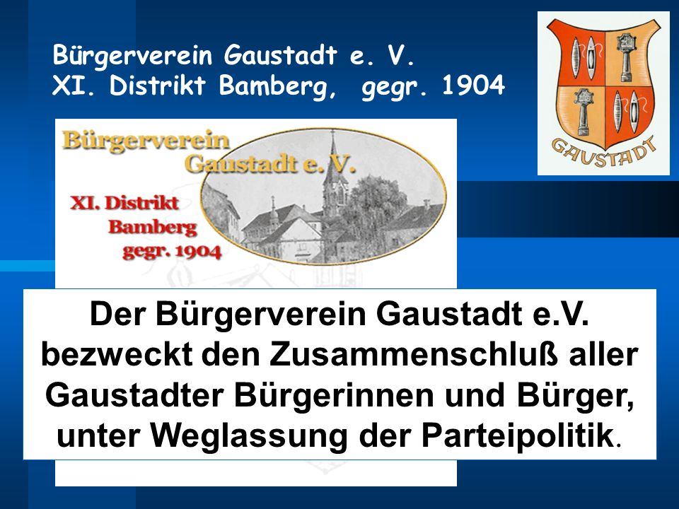 Bürgerverein Gaustadt e. V. XI. Distrikt Bamberg, gegr. 1904 Der Bürgerverein Gaustadt e.V. bezweckt den Zusammenschluß aller Gaustadter Bürgerinnen u