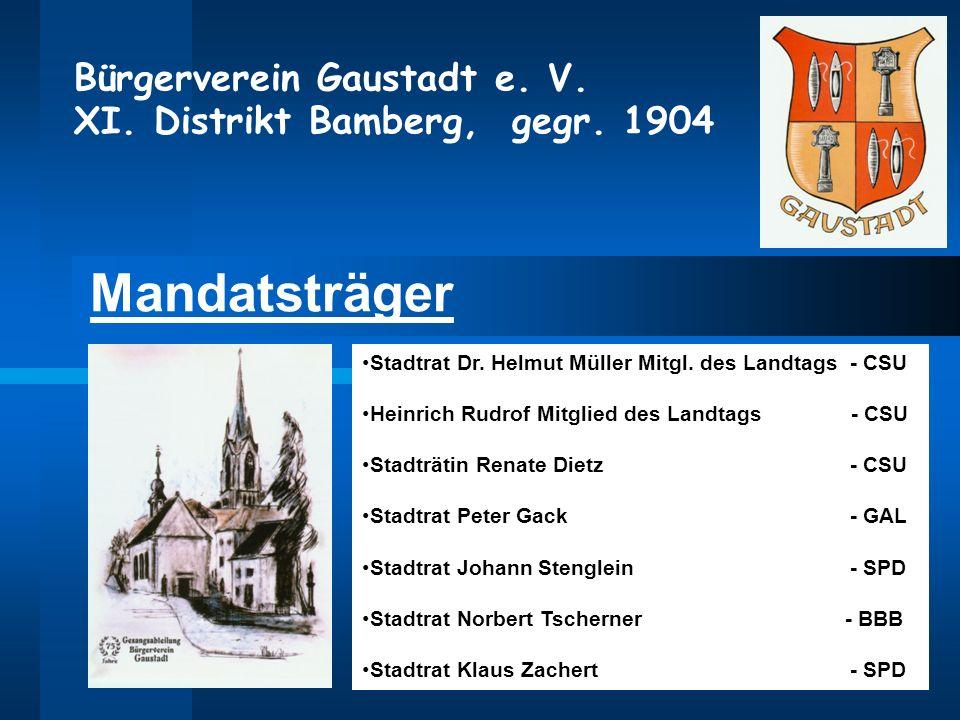 Bürgerverein Gaustadt e. V. XI. Distrikt Bamberg, gegr. 1904 Mandatsträger Stadtrat Dr. Helmut Müller Mitgl. des Landtags - CSU Heinrich Rudrof Mitgli