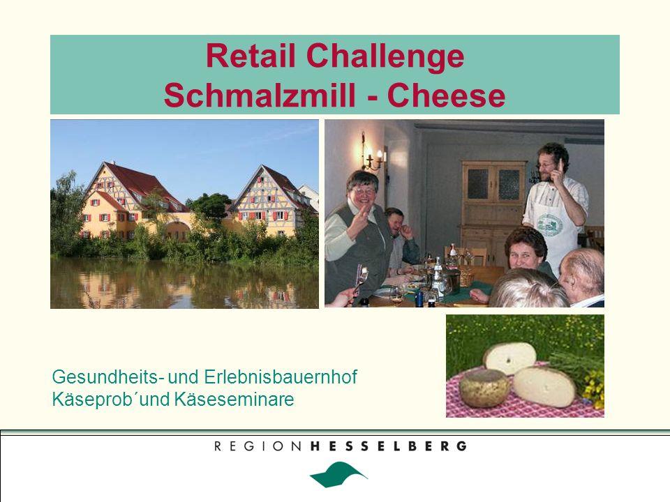 Retail Challenge Schmalzmill - Cheese Gesundheits- und Erlebnisbauernhof Käseprob´und Käseseminare Foto: Kurt Pachl