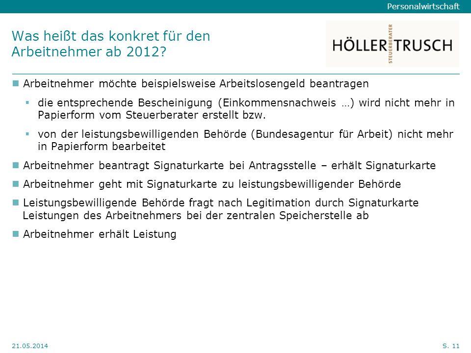 Personalwirtschaft Hier Position für Kanzleilogo 21.05.2014S. 11 Was heißt das konkret für den Arbeitnehmer ab 2012? Arbeitnehmer möchte beispielsweis