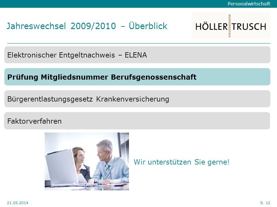 Personalwirtschaft Hier Position für Kanzleilogo 21.05.2014S. 12 Jahreswechsel 2009/2010 – Überblick Elektronischer Entgeltnachweis – ELENA Prüfung Mi