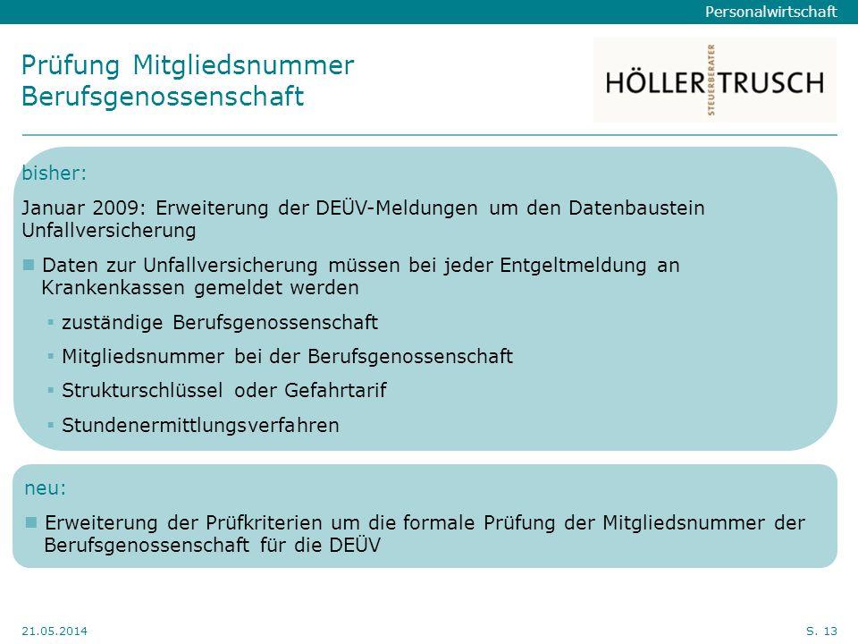 Personalwirtschaft Hier Position für Kanzleilogo 21.05.2014S. 13 Prüfung Mitgliedsnummer Berufsgenossenschaft neu: Erweiterung der Prüfkriterien um di