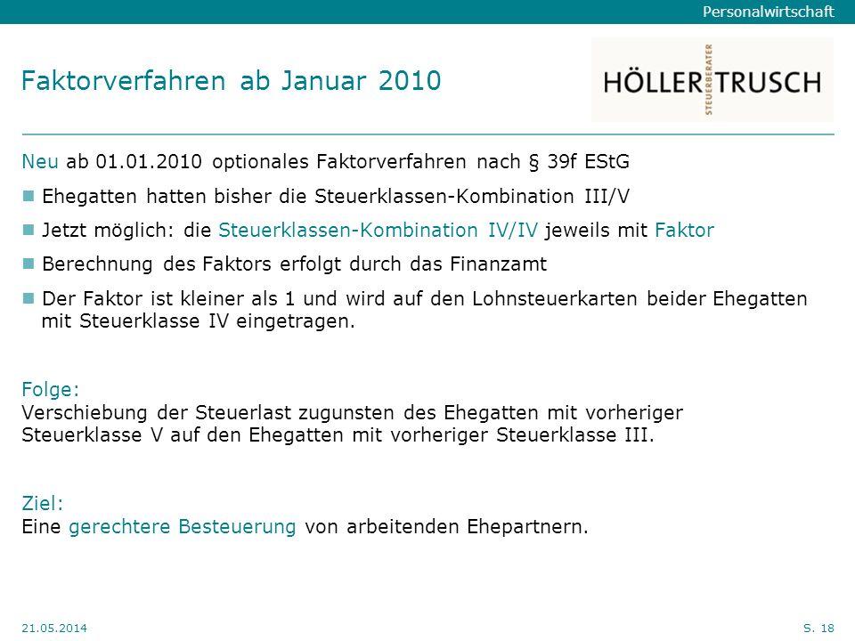 Personalwirtschaft Hier Position für Kanzleilogo 21.05.2014S. 18 Faktorverfahren ab Januar 2010 Neu ab 01.01.2010 optionales Faktorverfahren nach § 39