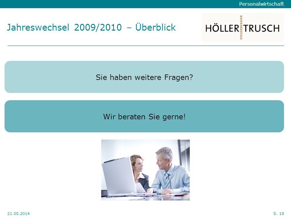 Personalwirtschaft Hier Position für Kanzleilogo 21.05.2014S. 19 Jahreswechsel 2009/2010 – Überblick Sie haben weitere Fragen? Wir beraten Sie gerne!