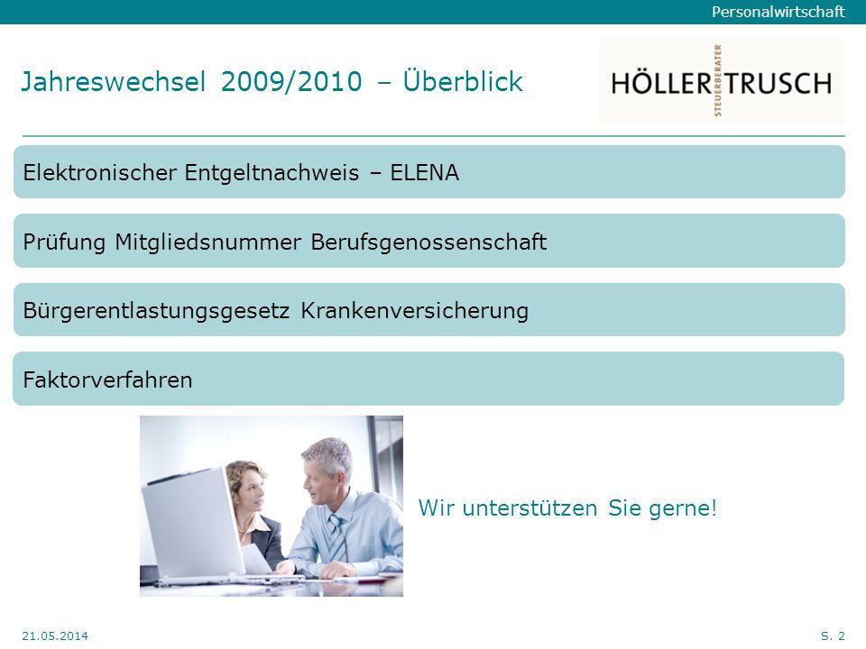 Personalwirtschaft Hier Position für Kanzleilogo 21.05.2014S. 2 Jahreswechsel 2009/2010 – Überblick Elektronischer Entgeltnachweis – ELENA Prüfung Mit