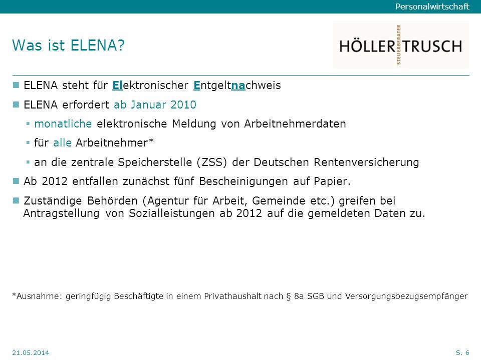 Personalwirtschaft Hier Position für Kanzleilogo 21.05.2014S. 6 Was ist ELENA? ELENA steht für Elektronischer Entgeltnachweis ELENA erfordert ab Janua