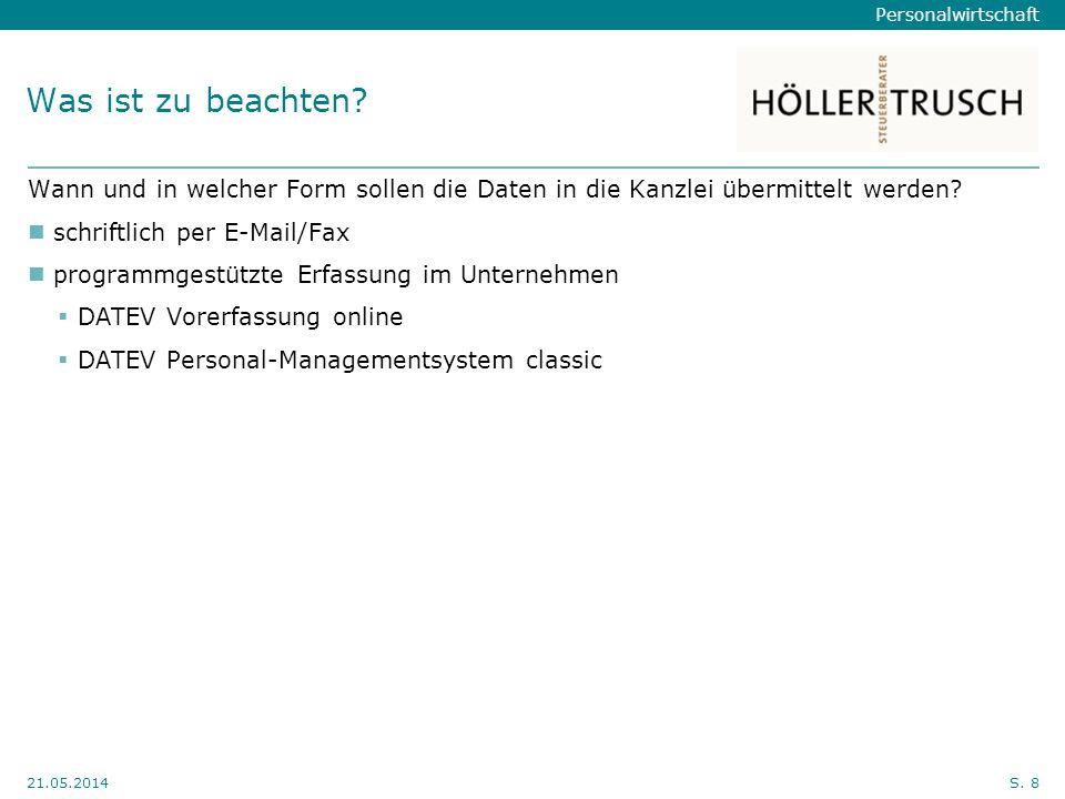 Personalwirtschaft Hier Position für Kanzleilogo 21.05.2014S. 8 Was ist zu beachten? Wann und in welcher Form sollen die Daten in die Kanzlei übermitt
