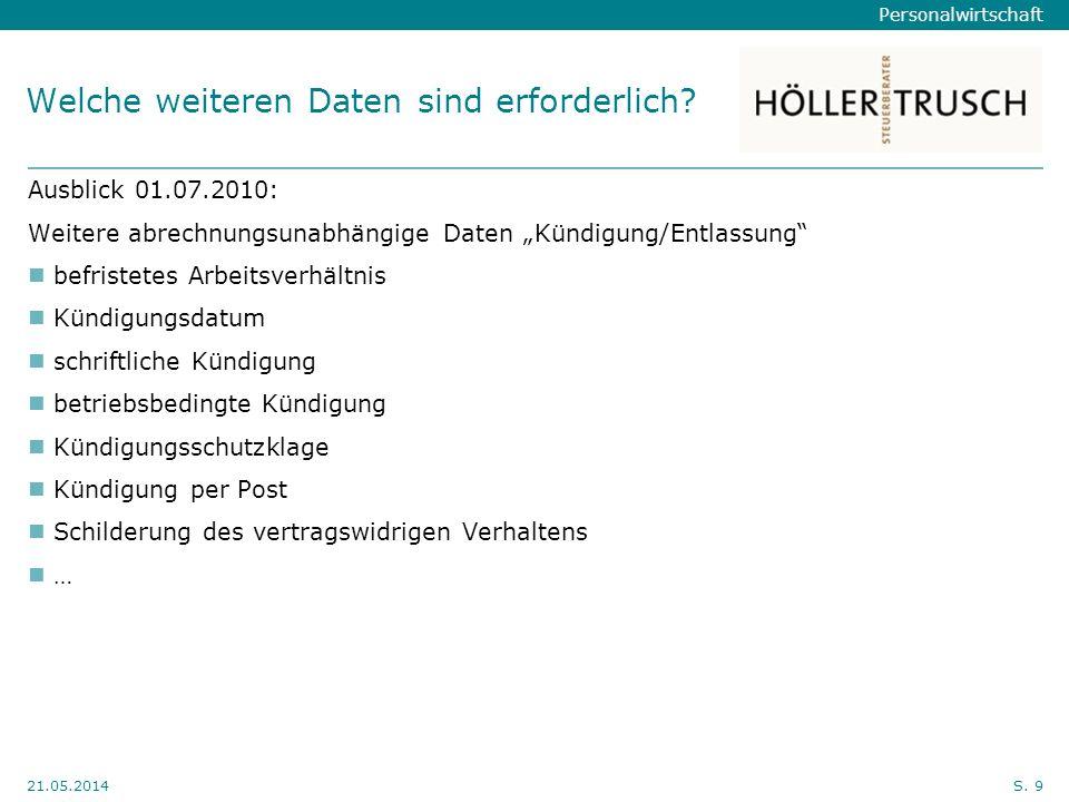 Personalwirtschaft Hier Position für Kanzleilogo 21.05.2014S. 9 Welche weiteren Daten sind erforderlich? Ausblick 01.07.2010: Weitere abrechnungsunabh