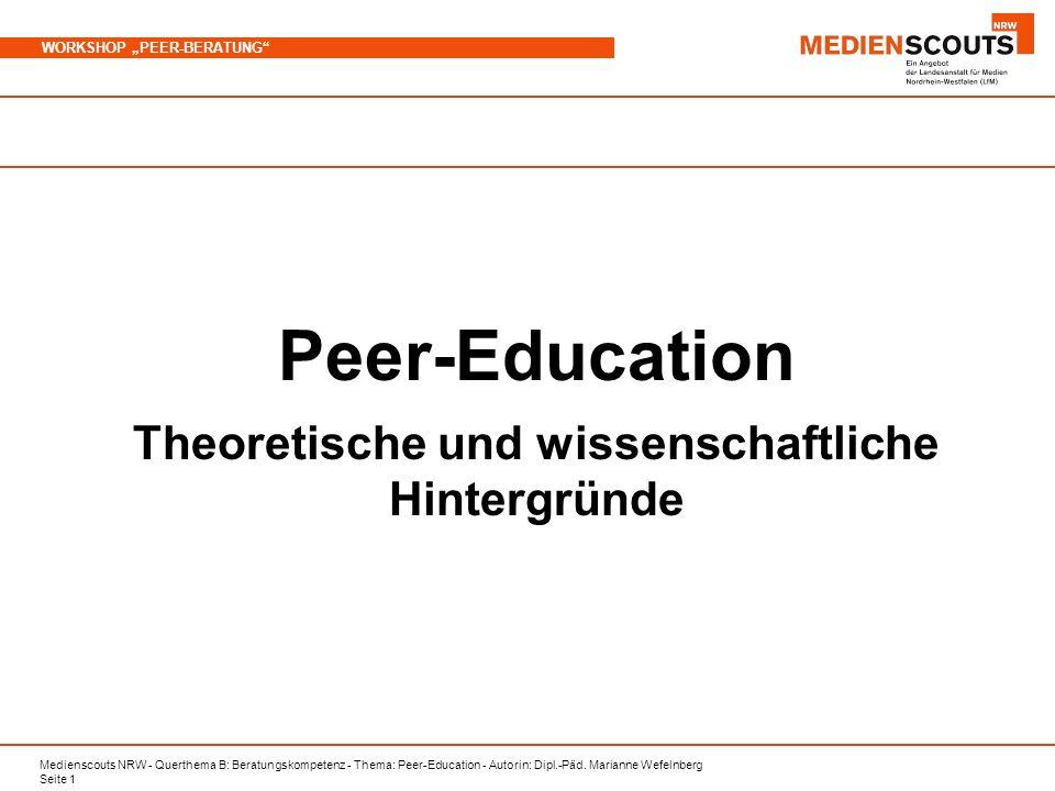 Medienscouts NRW - Querthema B: Beratungskompetenz - Thema: Peer-Education - Autorin: Dipl.-Päd. Marianne Wefelnberg Seite 1 WORKSHOP PEER-BERATUNG Pe