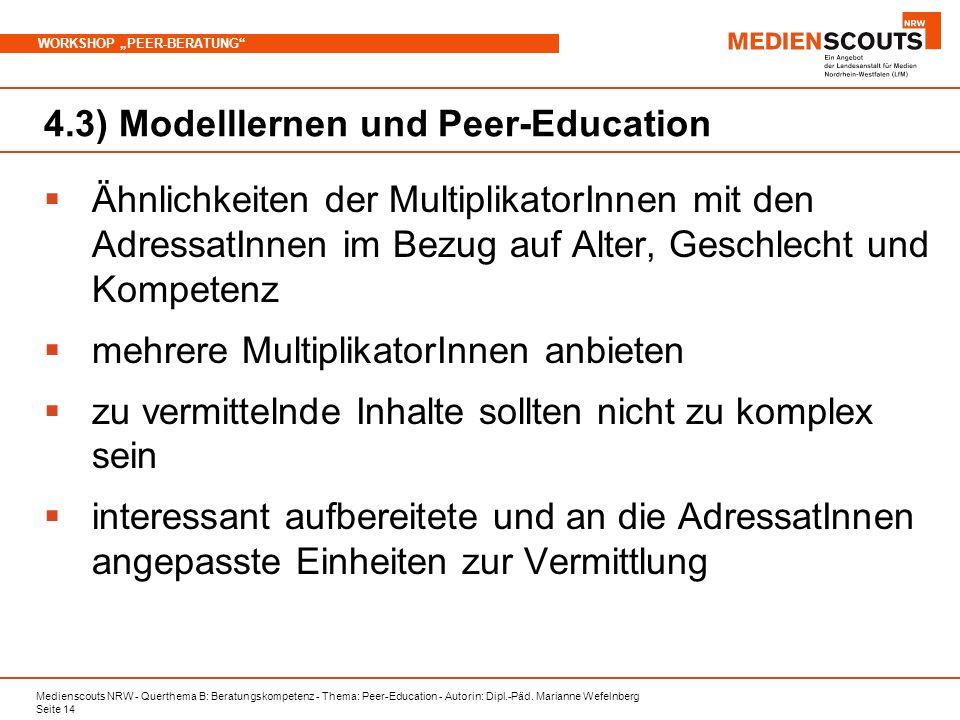 Medienscouts NRW - Querthema B: Beratungskompetenz - Thema: Peer-Education - Autorin: Dipl.-Päd. Marianne Wefelnberg Seite 14 WORKSHOP PEER-BERATUNG 4