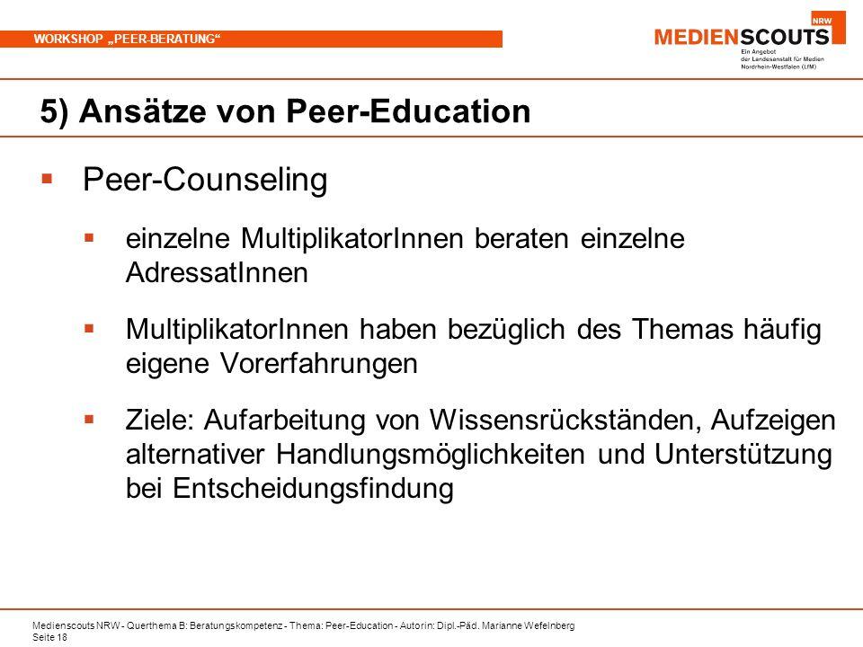 Medienscouts NRW - Querthema B: Beratungskompetenz - Thema: Peer-Education - Autorin: Dipl.-Päd. Marianne Wefelnberg Seite 18 WORKSHOP PEER-BERATUNG 5