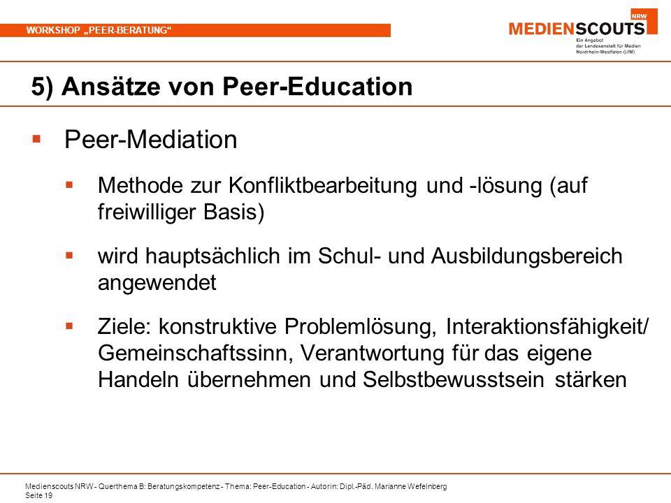 Medienscouts NRW - Querthema B: Beratungskompetenz - Thema: Peer-Education - Autorin: Dipl.-Päd. Marianne Wefelnberg Seite 19 WORKSHOP PEER-BERATUNG 5