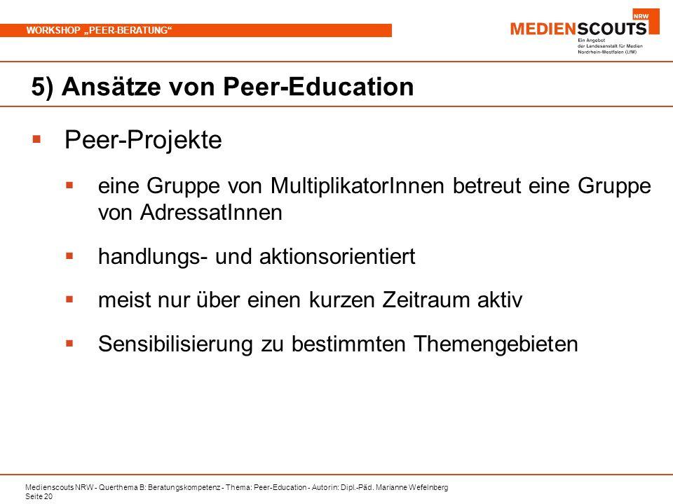 Medienscouts NRW - Querthema B: Beratungskompetenz - Thema: Peer-Education - Autorin: Dipl.-Päd. Marianne Wefelnberg Seite 20 WORKSHOP PEER-BERATUNG 5