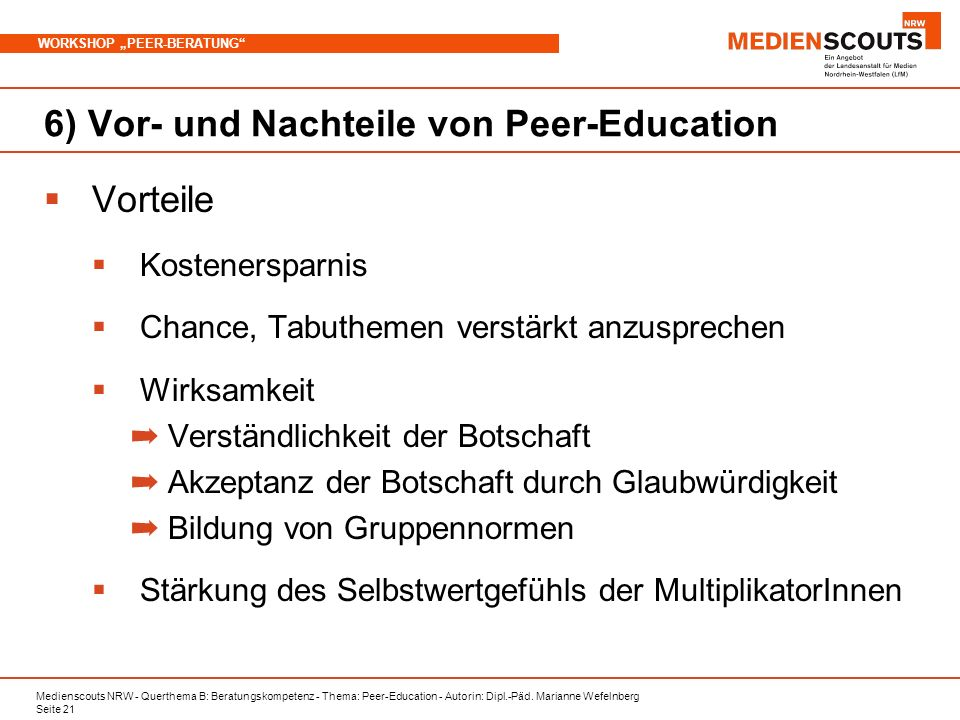 Medienscouts NRW - Querthema B: Beratungskompetenz - Thema: Peer-Education - Autorin: Dipl.-Päd. Marianne Wefelnberg Seite 21 WORKSHOP PEER-BERATUNG 6