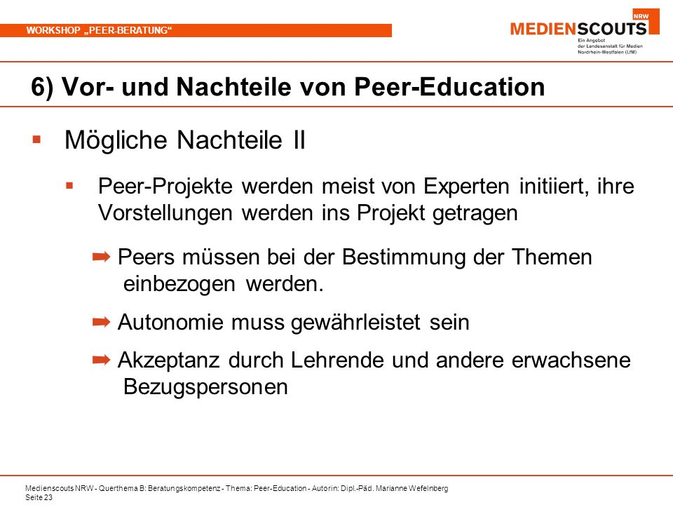 Medienscouts NRW - Querthema B: Beratungskompetenz - Thema: Peer-Education - Autorin: Dipl.-Päd. Marianne Wefelnberg Seite 23 WORKSHOP PEER-BERATUNG 6