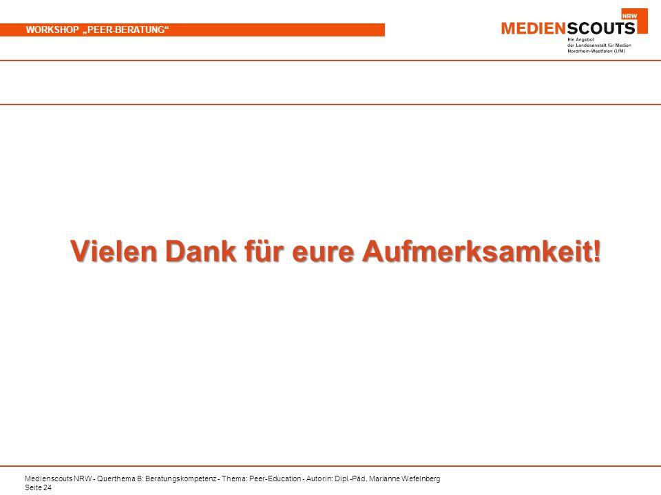 Medienscouts NRW - Querthema B: Beratungskompetenz - Thema: Peer-Education - Autorin: Dipl.-Päd. Marianne Wefelnberg Seite 24 WORKSHOP PEER-BERATUNG V