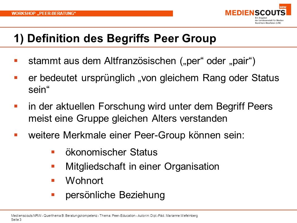 Medienscouts NRW - Querthema B: Beratungskompetenz - Thema: Peer-Education - Autorin: Dipl.-Päd. Marianne Wefelnberg Seite 3 WORKSHOP PEER-BERATUNG 1)