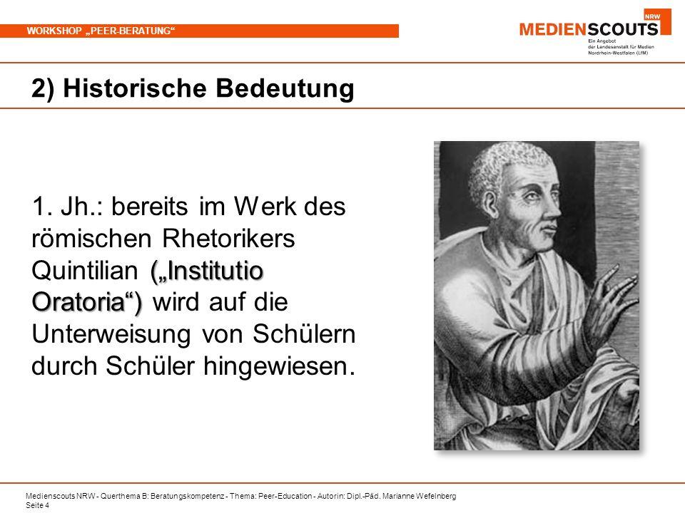 Medienscouts NRW - Querthema B: Beratungskompetenz - Thema: Peer-Education - Autorin: Dipl.-Päd. Marianne Wefelnberg Seite 4 WORKSHOP PEER-BERATUNG 2)