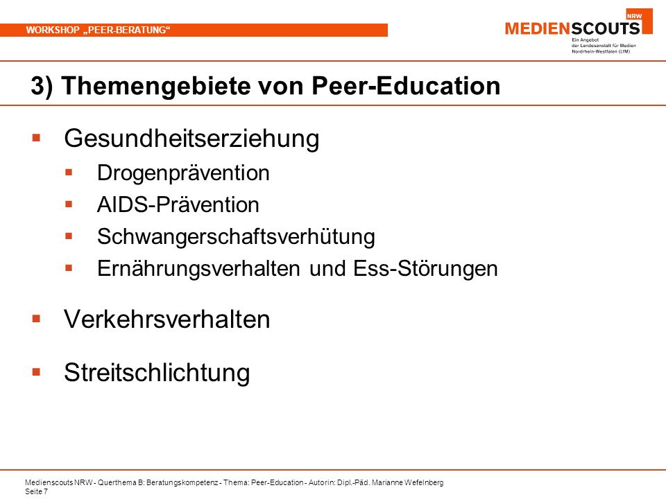 Medienscouts NRW - Querthema B: Beratungskompetenz - Thema: Peer-Education - Autorin: Dipl.-Päd. Marianne Wefelnberg Seite 7 WORKSHOP PEER-BERATUNG 3)