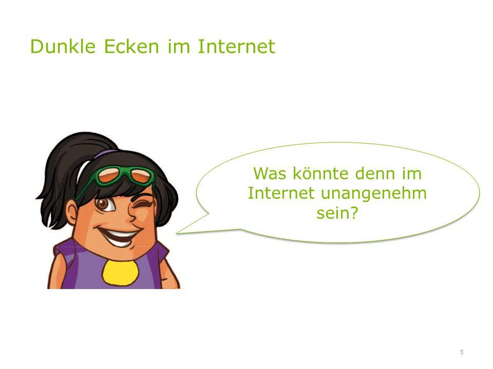 Dunkle Ecken im Internet 5 Was könnte denn im Internet unangenehm sein?