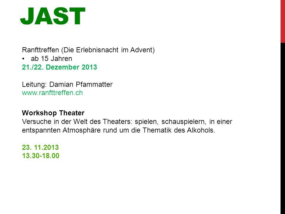 JAST Ranfttreffen (Die Erlebnisnacht im Advent) ab 15 Jahren 21./22. Dezember 2013 Leitung: Damian Pfammatter www.ranfttreffen.ch Workshop Theater Ver