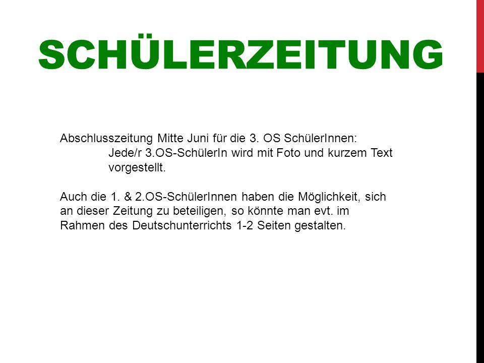 SCHÜLERZEITUNG Abschlusszeitung Mitte Juni für die 3. OS SchülerInnen: Jede/r 3.OS-SchülerIn wird mit Foto und kurzem Text vorgestellt. Auch die 1. &
