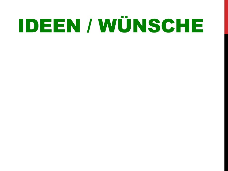 IDEEN / WÜNSCHE