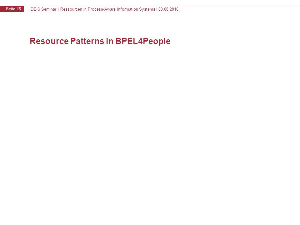 DBIS Seminar | Ressourcen in Process-Aware Information Systems | 03.08.2010 Seite 16 Resource Patterns in BPEL4People