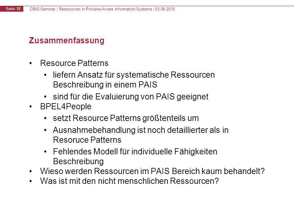 DBIS Seminar | Ressourcen in Process-Aware Information Systems | 03.08.2010 Seite 18 Zusammenfassung Resource Patterns liefern Ansatz für systematisch